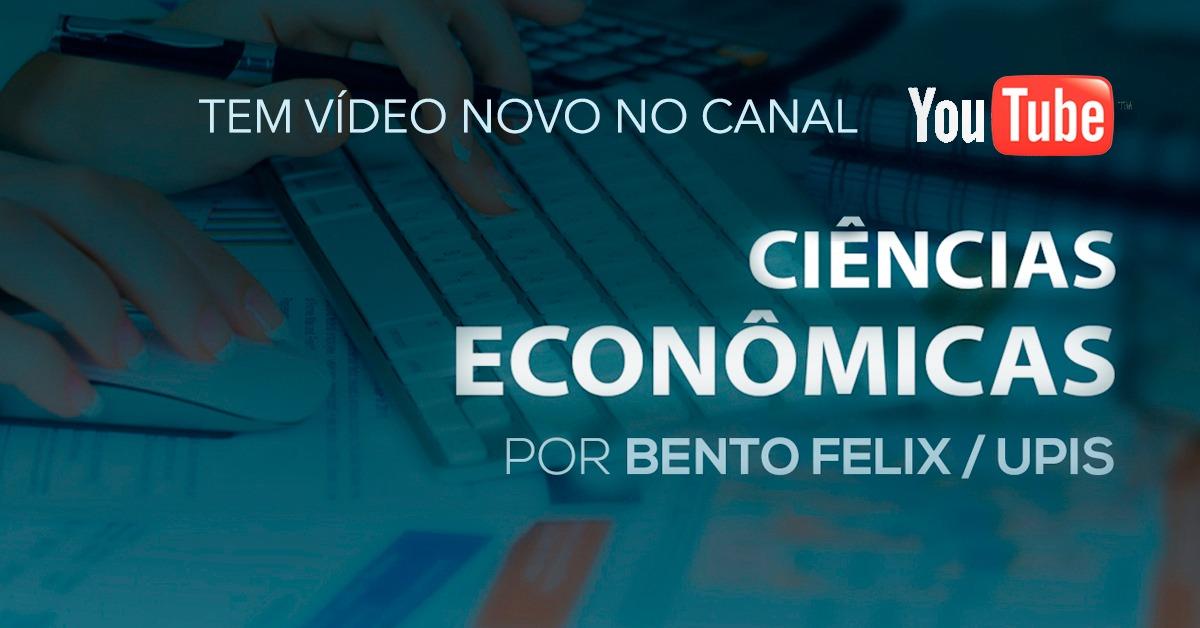 Tem vídeo novo no Canal!!! Ciências Econômicas UPIS, por Bento Félix.