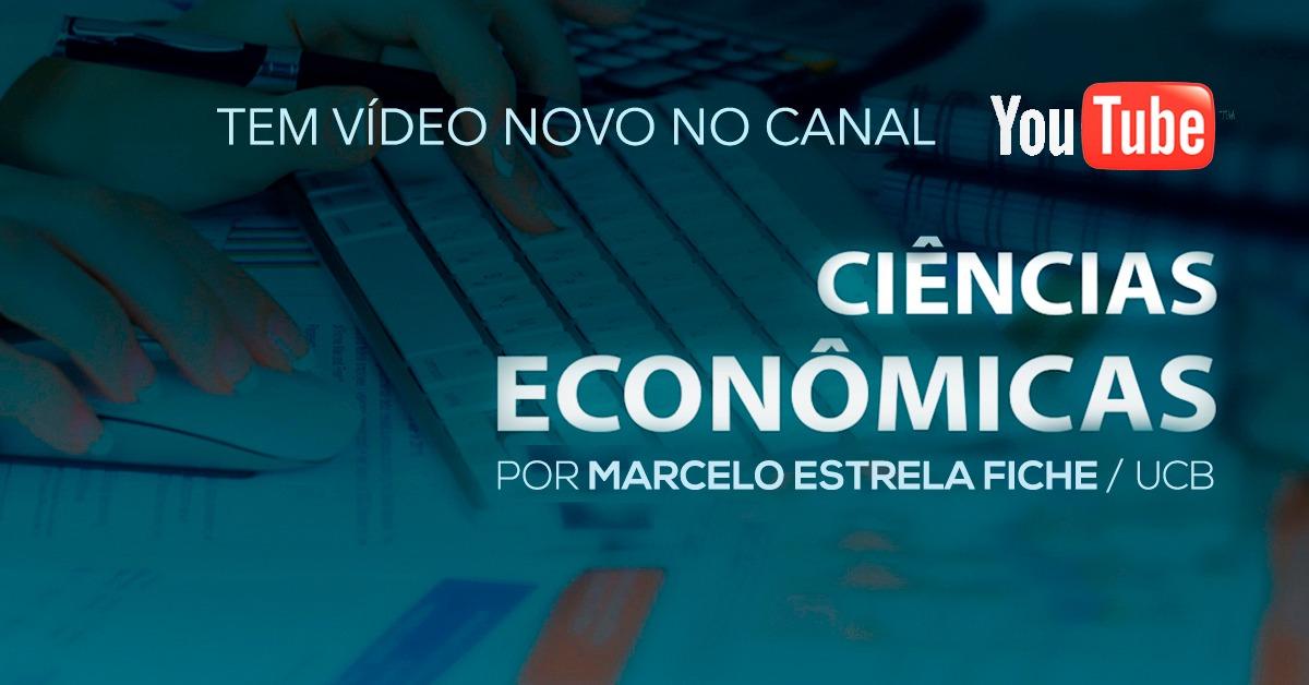 Tem vídeo novo no Canal!!! Ciências Econômicas UCB, por Marcelo Fiche.