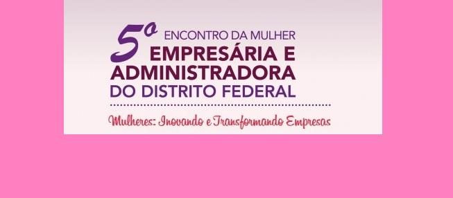 5° Encontro da Mulher Empresária e Administradora do Distrito Federal